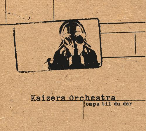 Kaizers Orchestra, Ompa til du dør